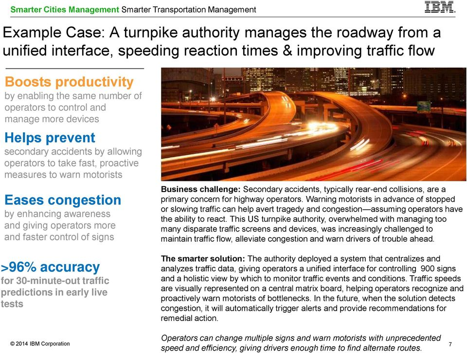 more and faster control of signs >96% accuracy for 30-minute-out traffic predictions in early live tests Business challenge: Secondary accidents, typically rear-end collisions, are a primary concern