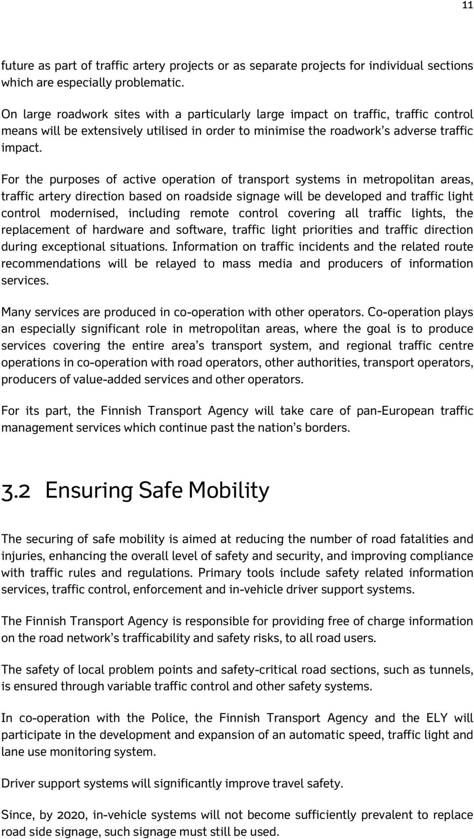 For the purposes of active operation of transport systems in metropolitan areas, traffic artery direction based on roadside signage will be developed and traffic light control modernised, including