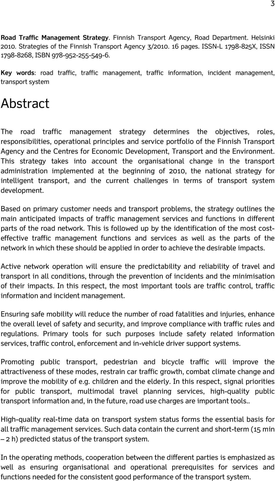 Key words: road traffic, traffic management, traffic information, incident management, transport system Abstract The road traffic management strategy determines the objectives, roles,