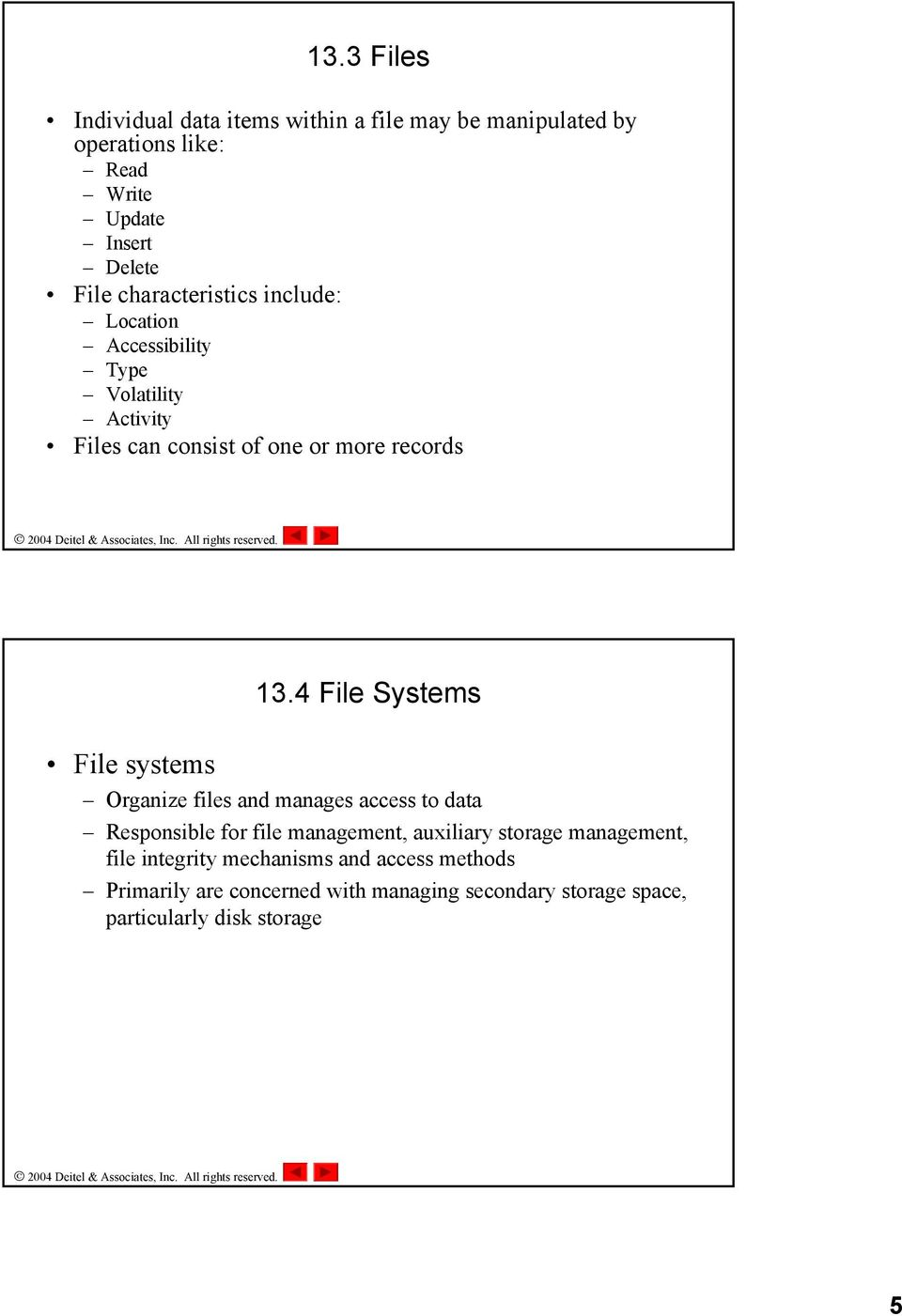 4 File Systems File systems Organize files and manages access to data Responsible for file management, auxiliary storage