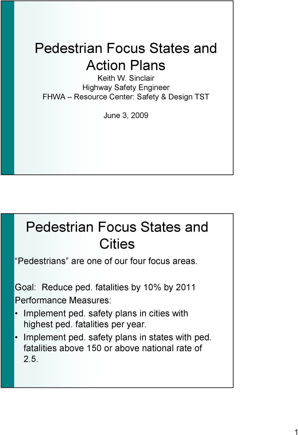 Cities Pedestrians are one of our four focus areas. Goal: Reduce ped.