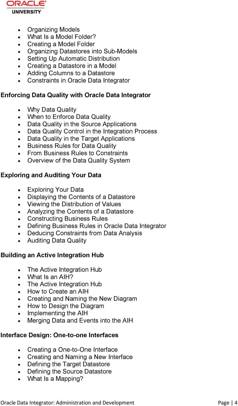Enforcing Data Quality with Oracle Data Integrator Why Data Quality When to Enforce Data Quality Data Quality in the Source Applications Data Quality Control in the Integration Process Data Quality