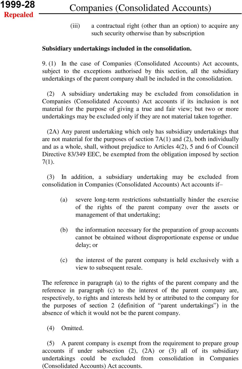 (1) In the case of Companies (Consolidated Accounts) Act accounts, subject to the exceptions authorised by this section, all the subsidiary undertakings of the parent company shall be included in the