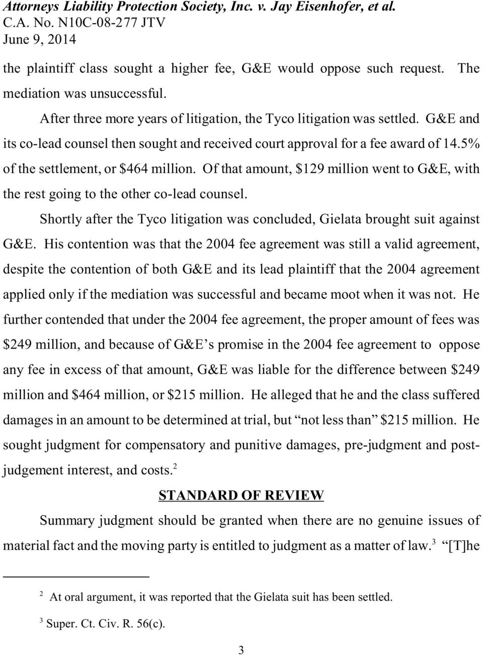 Of that amount, $129 million went to G&E, with the rest going to the other co-lead counsel. Shortly after the Tyco litigation was concluded, Gielata brought suit against G&E.