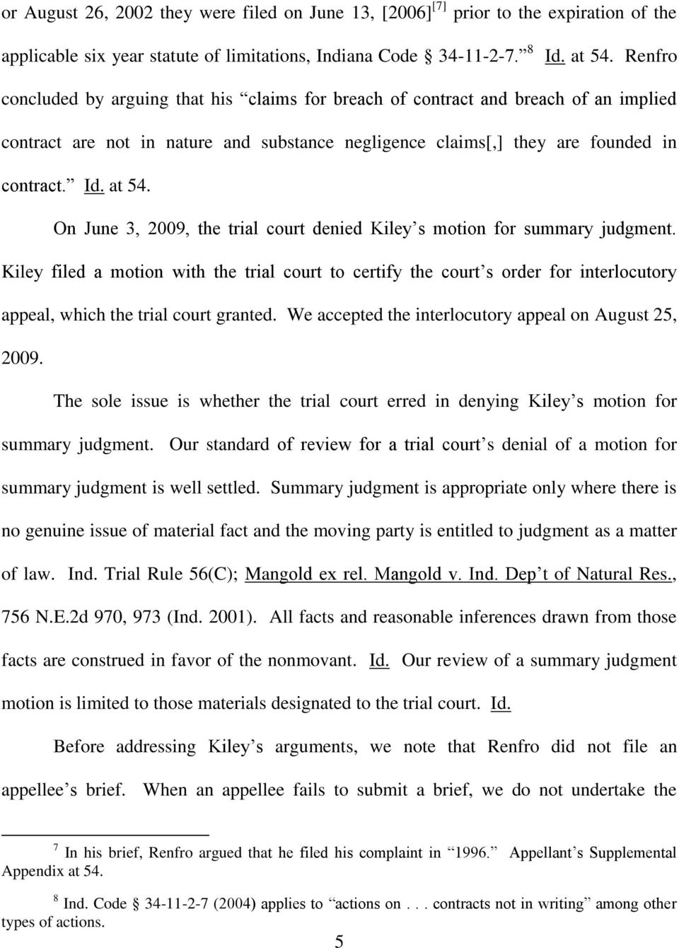 On June 3, 2009, the trial court denied Kiley s motion for summary judgment.