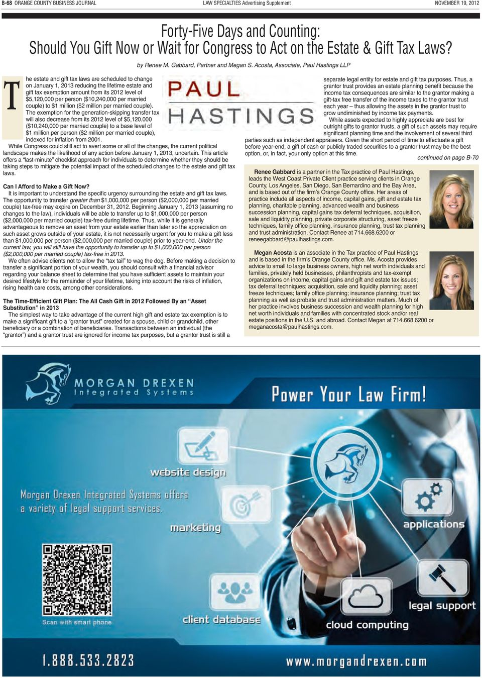 Acosta, Associate, Paul Hastings LLP T he estate and gift tax laws are scheduled to change on January 1, 2013 reducing the lifetime estate and gift tax exemption amount from its 2012 level of