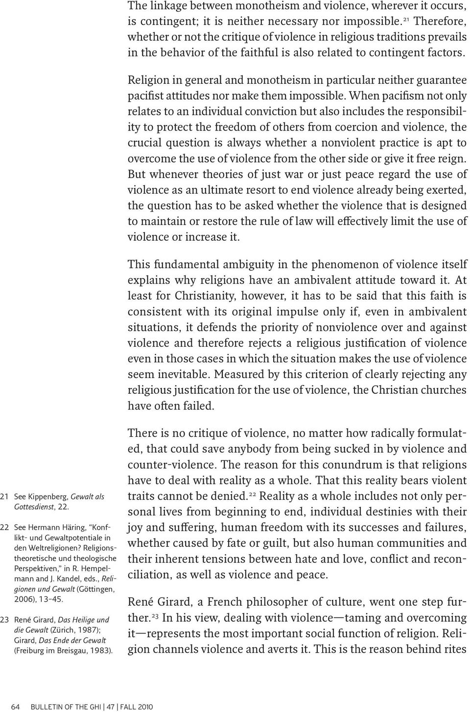 Religion in general and monotheism in particular neither guarantee pacifist attitudes nor make them impossible.