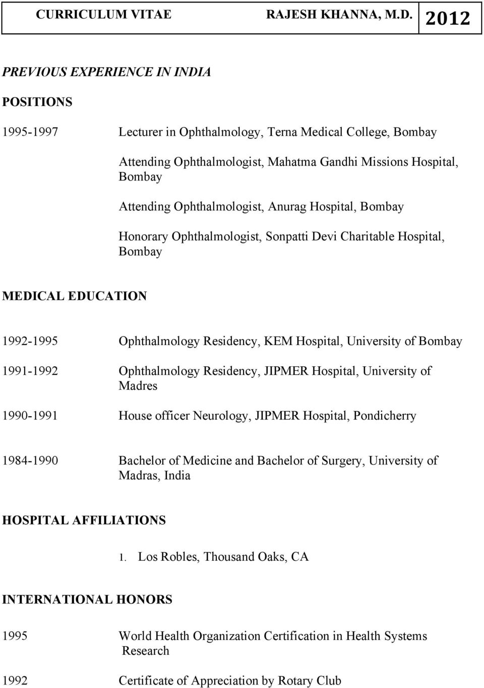 1991-1992 Ophthalmology Residency, JIPMER Hospital, University of Madres 1990-1991 House officer Neurology, JIPMER Hospital, Pondicherry 1984-1990 Bachelor of Medicine and Bachelor of Surgery,