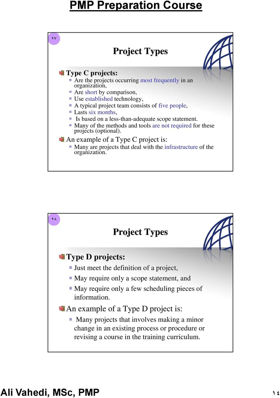An example of a Type C project is: Many are projects that deal with the infrastructure of the organization.