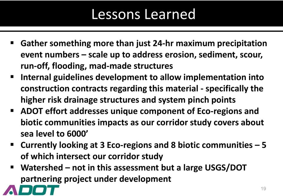 and system pinch points ADOT effort addresses unique component of Eco-regions and biotic communities impacts as our corridor study covers about sea level to 6000 Currently