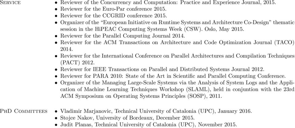 Reviewer for the Parallel Computing Journal 2014. Reviewer for the ACM Transactions on Architecture and Code Optimization Journal (TACO) 2014.