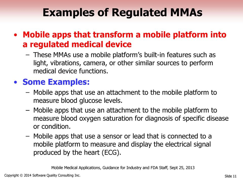Some Examples: Mobile apps that use an attachment to the mobile platform to measure blood glucose levels.