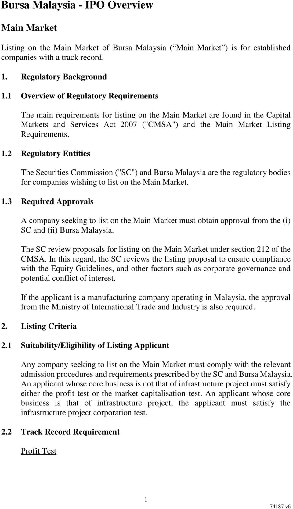 "2 Regulatory Entities The Securities Commission (""SC"") and Bursa Malaysia are the regulatory bodies for companies wishing to list on the Main Market. 1."