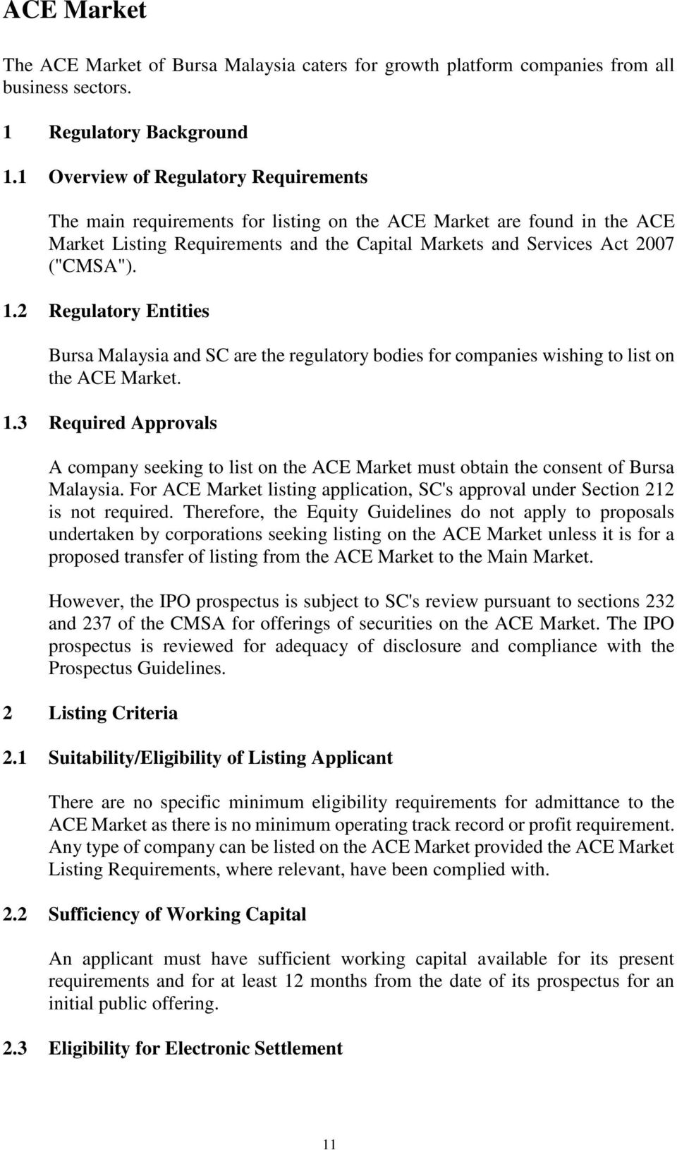2 Regulatory Entities Bursa Malaysia and SC are the regulatory bodies for companies wishing to list on the ACE Market. 1.