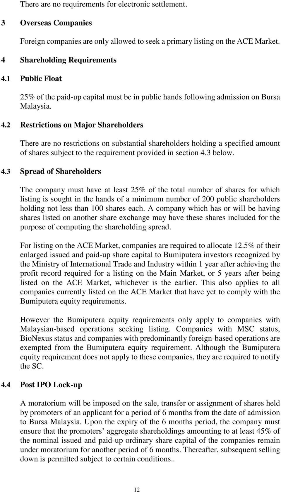 2 Restrictions on Major Shareholders There are no restrictions on substantial shareholders holding a specified amount of shares subject to the requirement provided in section 4.