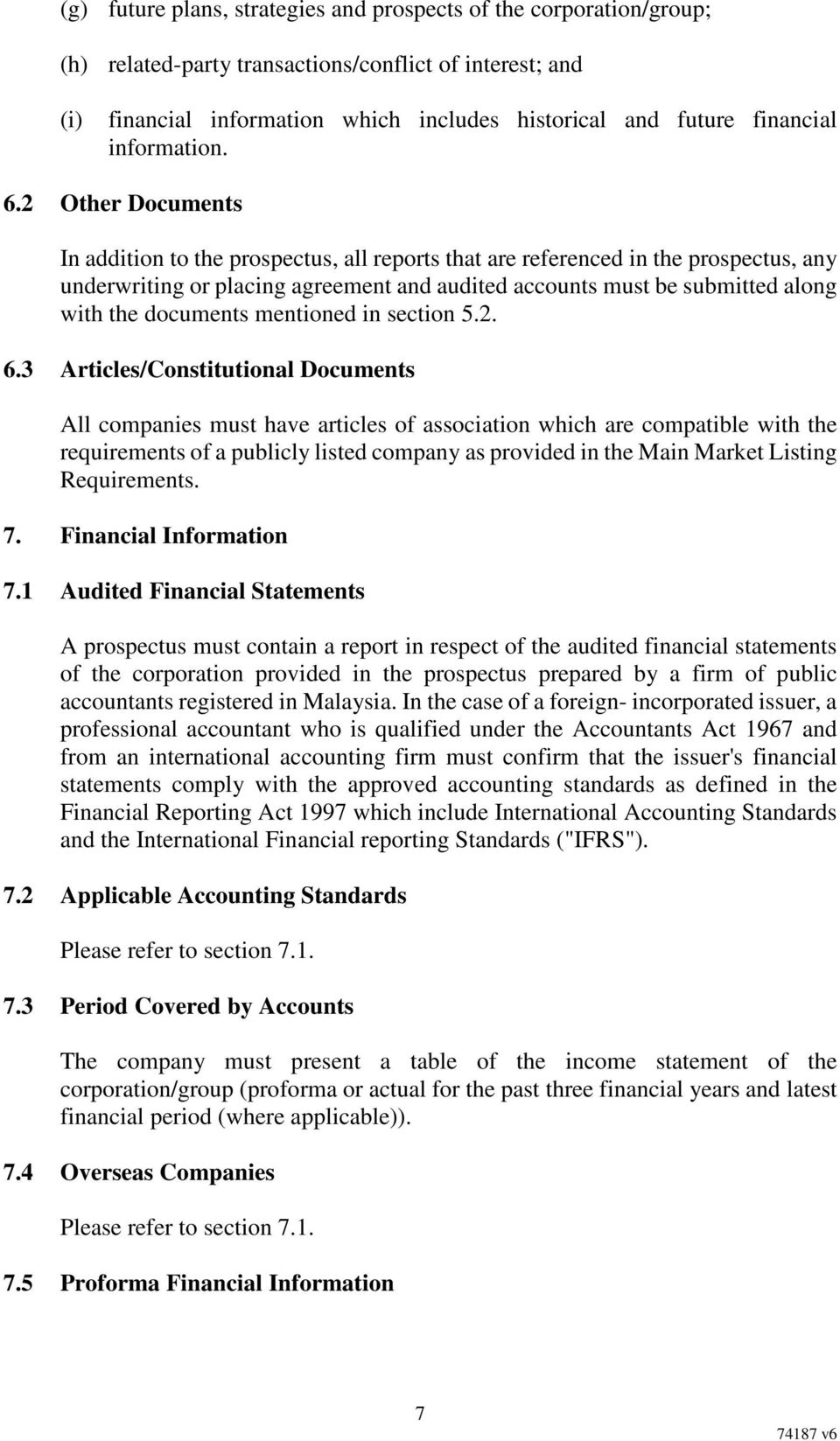 2 Other Documents In addition to the prospectus, all reports that are referenced in the prospectus, any underwriting or placing agreement and audited accounts must be submitted along with the
