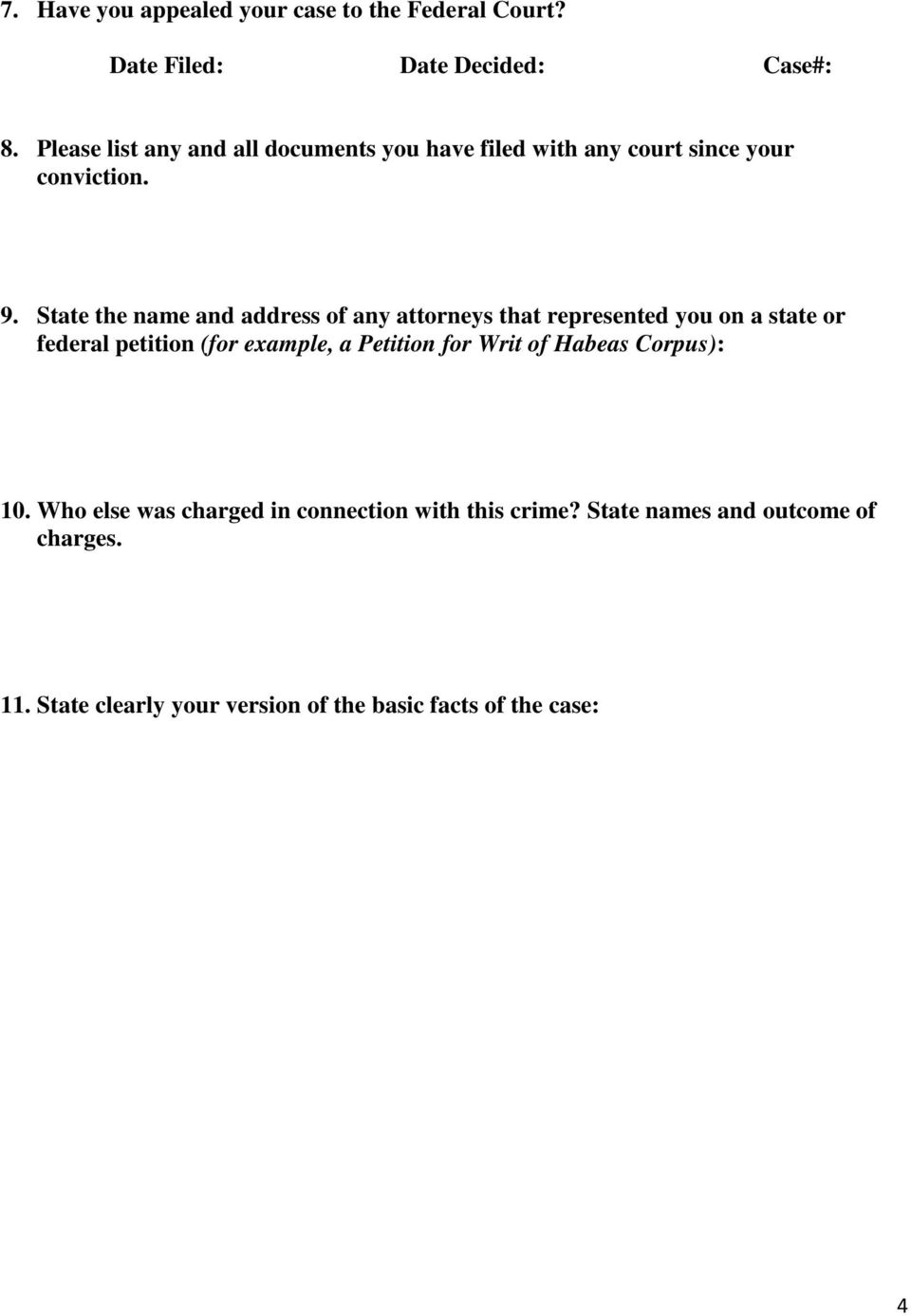 State the name and address of any attorneys that represented you on a state or federal petition (for example, a Petition