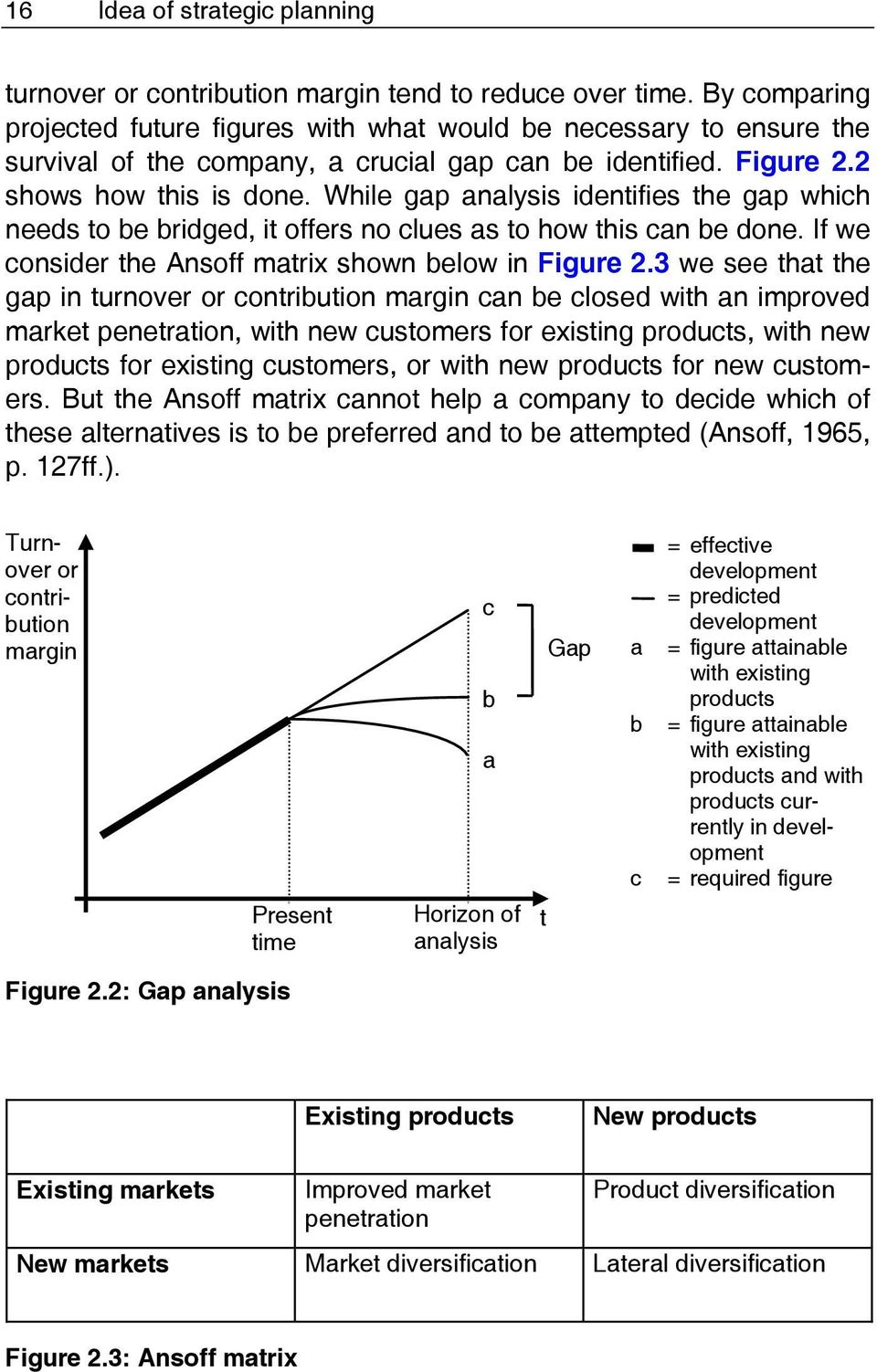 While gap analysis identifies the gap which needs to be bridged, it offers no clues as to how this can be done. If we consider the Ansoff matrix shown below in Figure 2.