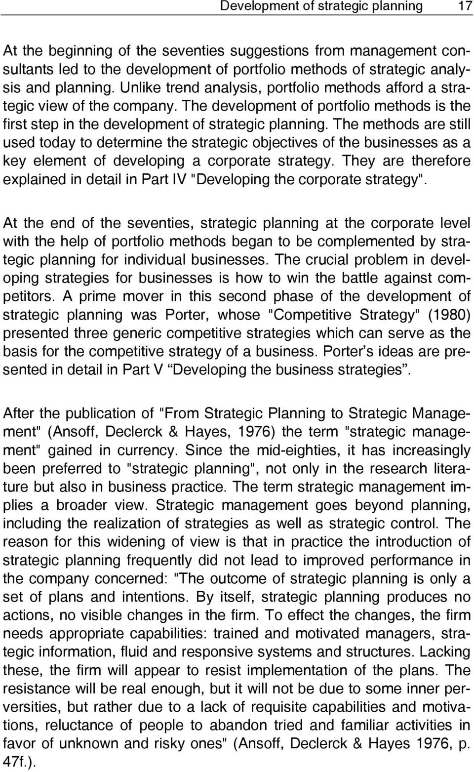 The methods are still used today to determine the strategic objectives of the businesses as a key element of developing a corporate strategy.