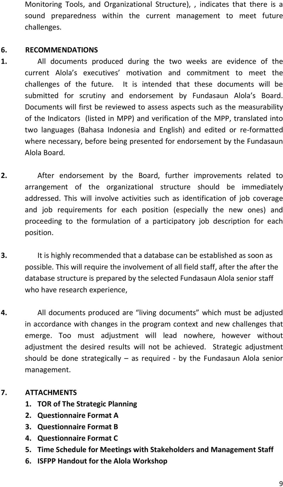 It is intended that these documents will be submitted for scrutiny and endorsement by Fundasaun Alola s Board.