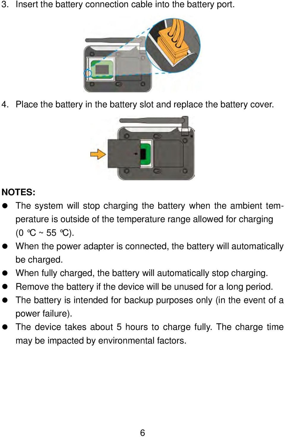 When the power adapter is connected, the battery will automatically be charged. When fully charged, the battery will automatically stop charging.