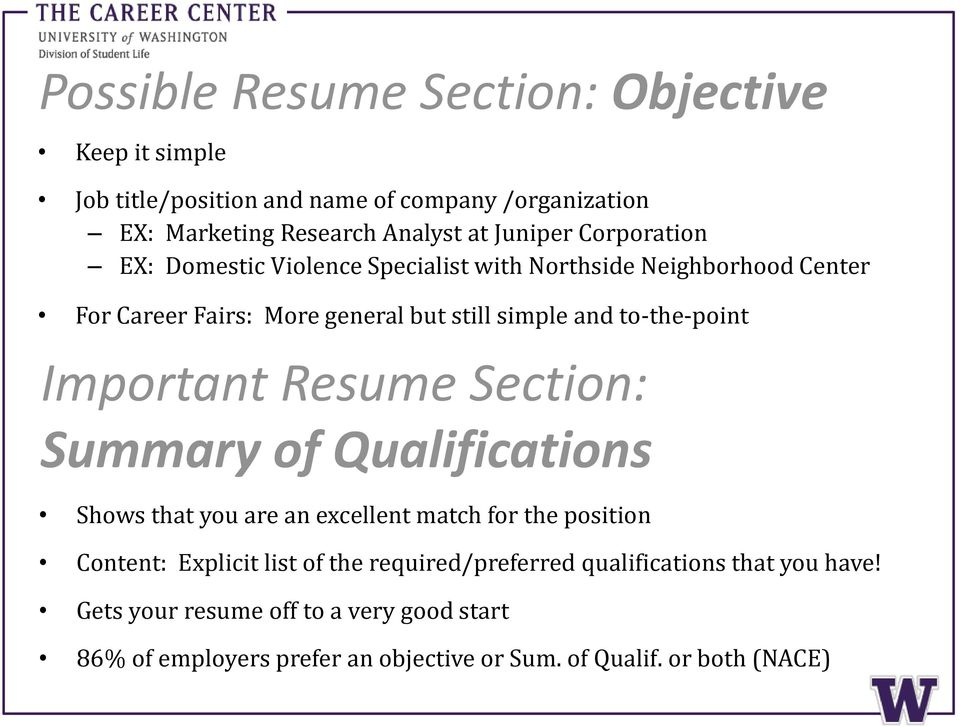 Important Resume Section: Summary of Qualifications Shows that you are an excellent match for the position Content: Explicit list of the