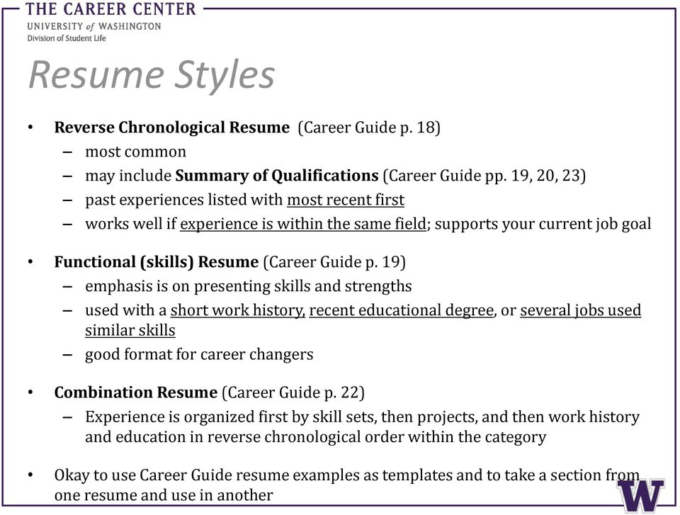 19) emphasis is on presenting skills and strengths used with a short work history, recent educational degree, or several jobs used similar skills good format for career changers Combination Resume