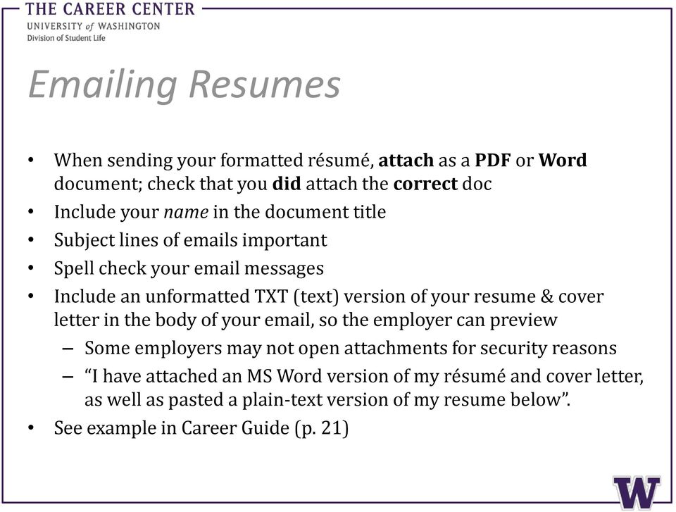 resume & cover letter in the body of your email, so the employer can preview Some employers may not open attachments for security reasons I have