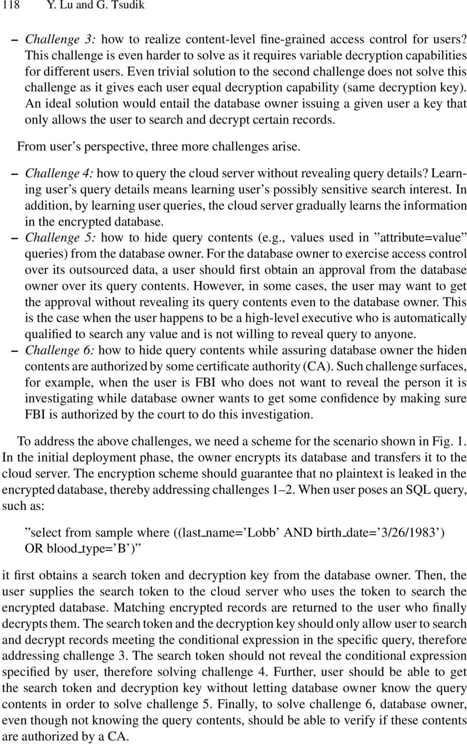 Even trivial solution to the second challenge does not solve this challenge as it gives each user equal decryption capability (same decryption key).