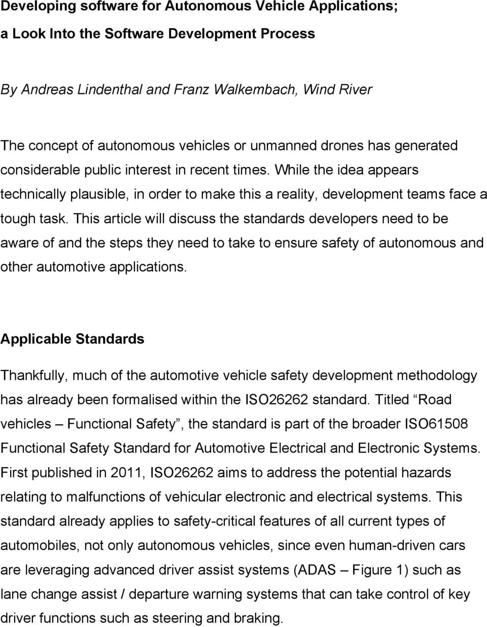 This article will discuss the standards developers need to be aware of and the steps they need to take to ensure safety of autonomous and other automotive applications.