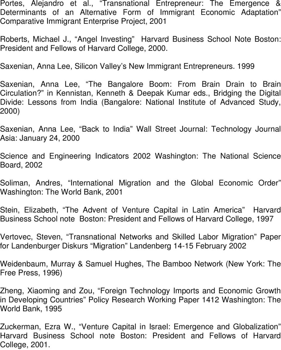 , Angel Investing Harvard Business School Note Boston: President and Fellows of Harvard College, 2000. Saxenian, Anna Lee, Silicon Valley s New Immigrant Entrepreneurs.