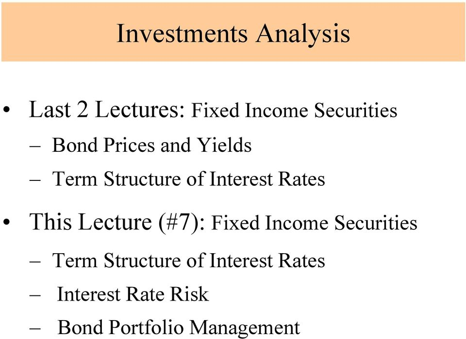 Interest Rates This Lecture (#7): Fixed Income Securities