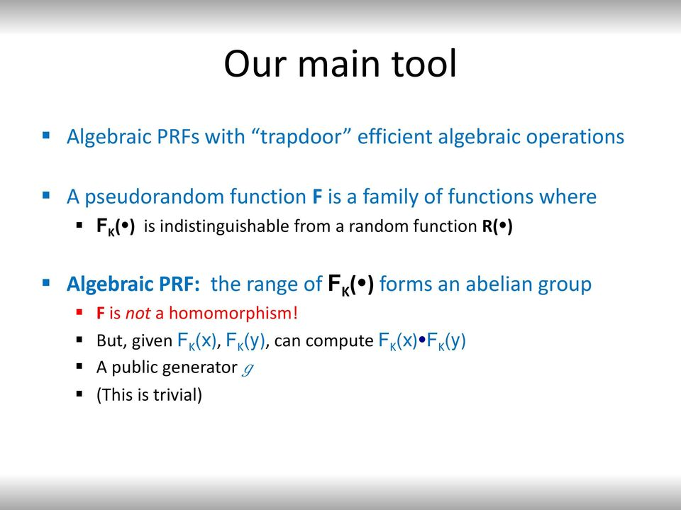 function R( ) Algebraic PRF: the range of F K ( ) forms an abelian group F is not a