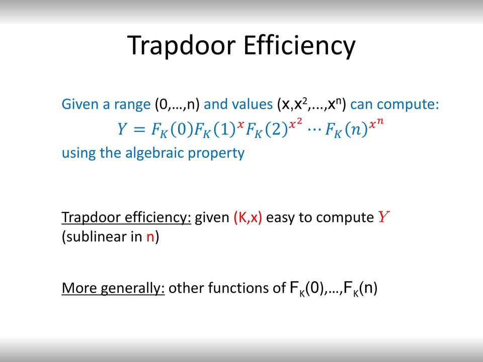Trapdoor efficiency: given (K,x) easy to compute Y