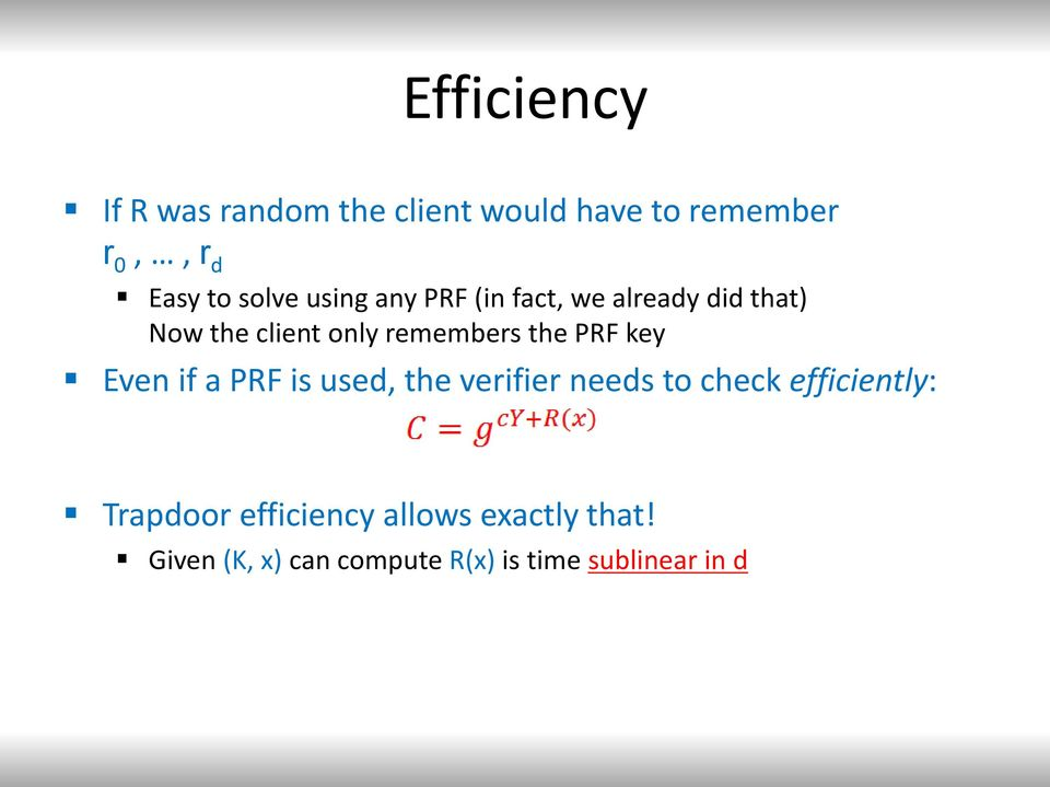 the PRF key Even if a PRF is used, the verifier needs to check efficiently: