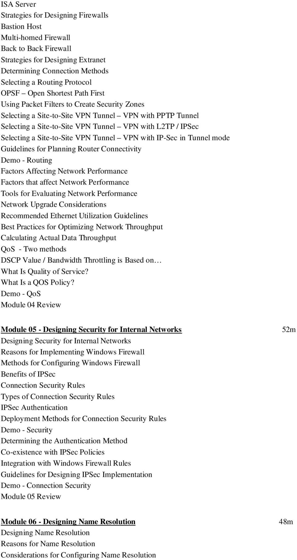 Selecting a Site-to-Site VPN Tunnel VPN with IP-Sec in Tunnel mode Guidelines for Planning Router Connectivity Demo - Routing Factors Affecting Network Performance Factors that affect Network