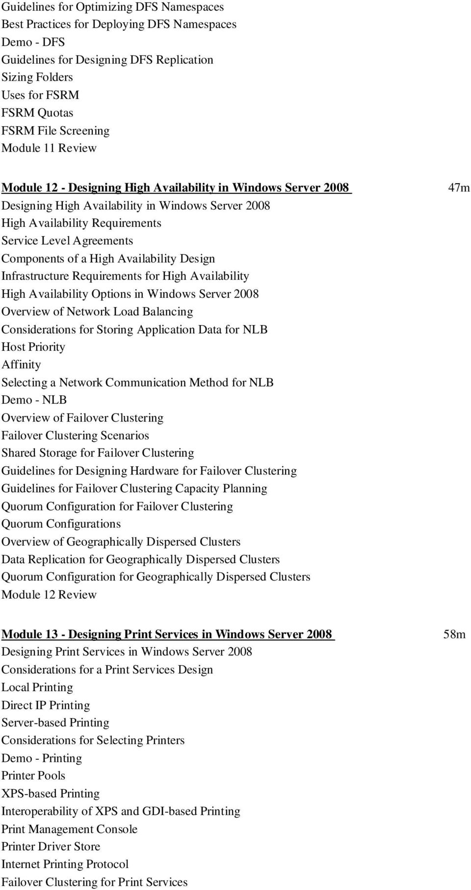 of a High Availability Design Infrastructure Requirements for High Availability High Availability Options in Windows Server 2008 Overview of Network Load Balancing Considerations for Storing