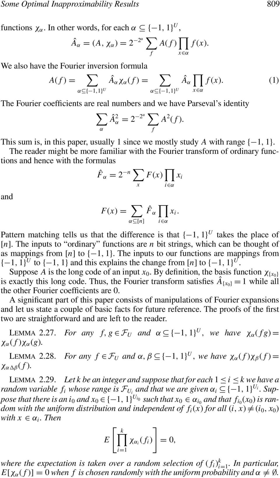 The reader might be more familiar with the Fourier transform of ordinary functions and hence with the formulas ˆF α = n x Fx) i α x i and Fx) = α [n] ˆF α x i.