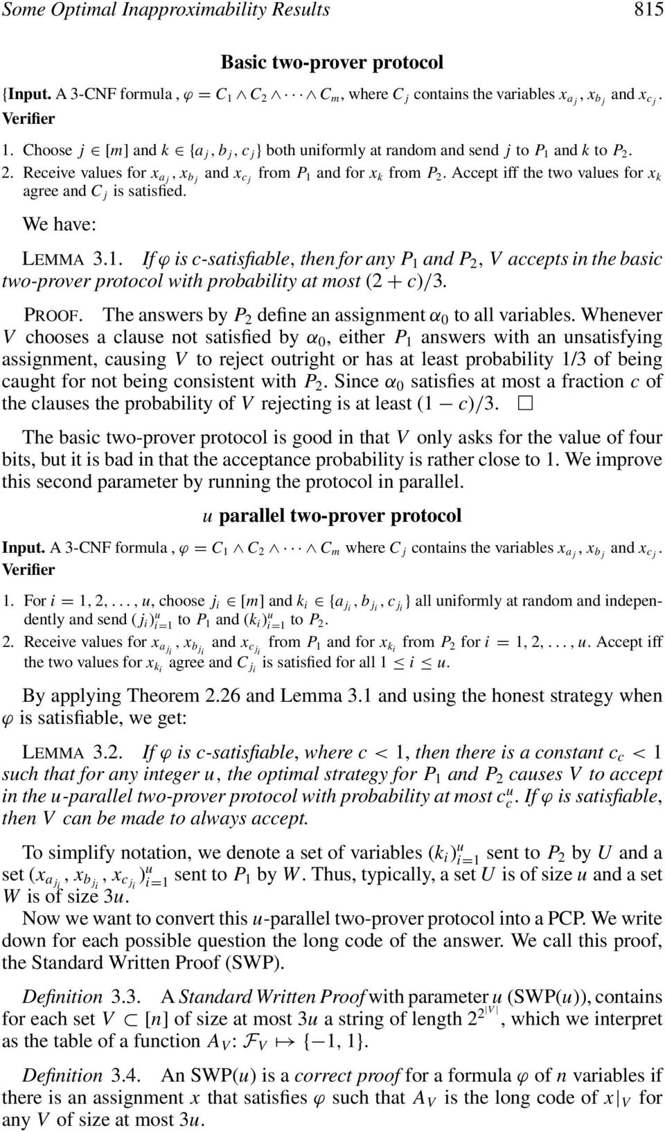 Accept iff the two values for x k agree and C j is satisfied. We have: LEMMA 3.. If ϕ is c-satisfiable, then for any P and P, V accepts in the basic two-prover protocol with probability at most + c)/3.