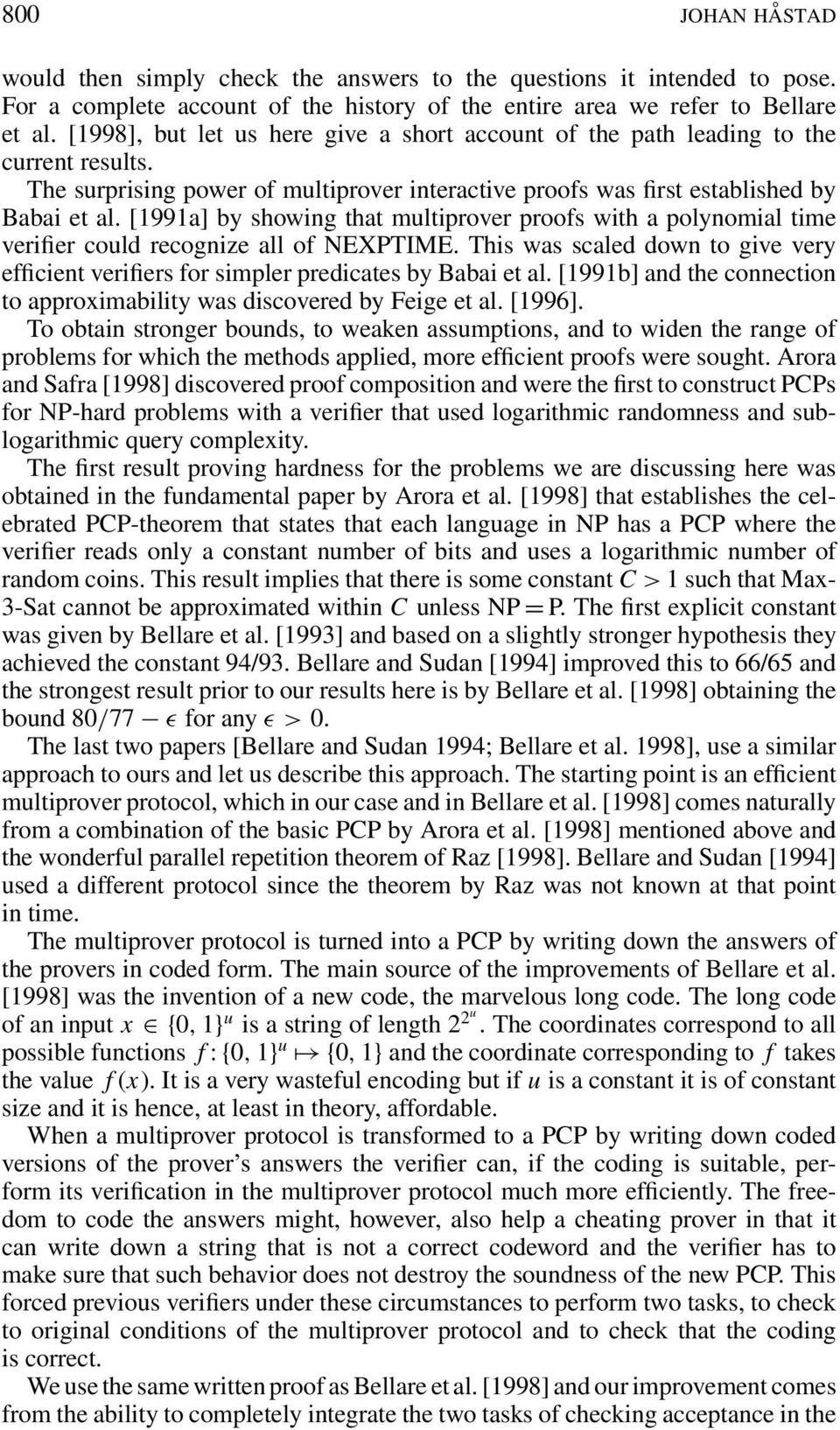 [99a] by showing that multiprover proofs with a polynomial time verifier could recognize all of NEXPTIME. This was scaled down to give very efficient verifiers for simpler predicates by Babai et al.