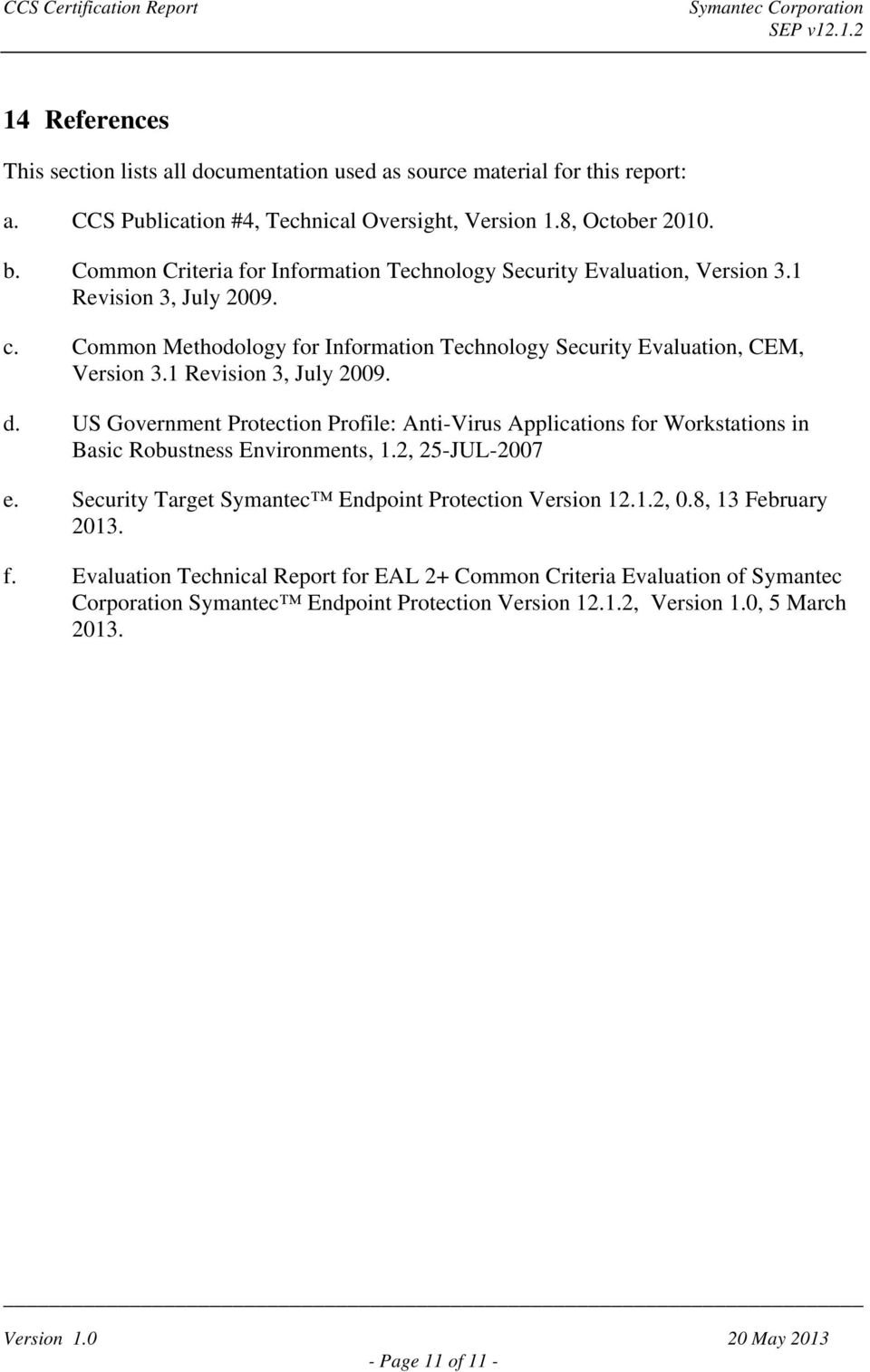 1 Revision 3, July 2009. d. US Government Protection Profile: Anti-Virus Applications for Workstations in Basic Robustness Environments, 1.2, 25-JUL-2007 e.