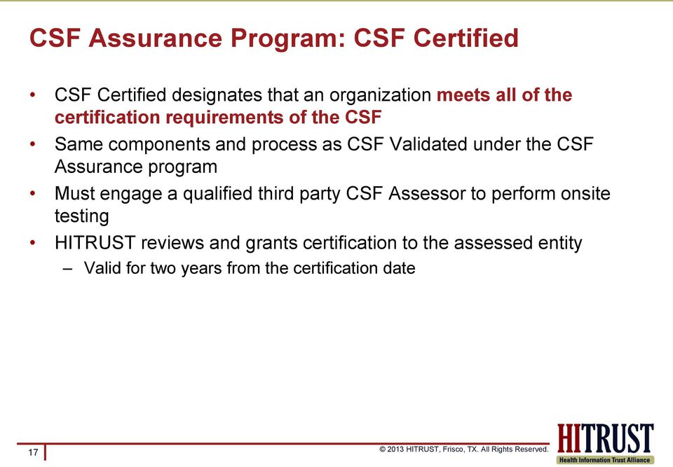 Assurance program Must engage a qualified third party CSF Assessor to perform onsite testing HITRUST