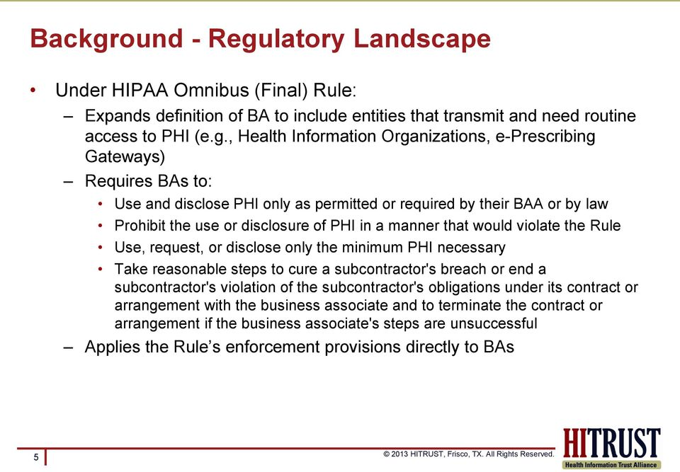 latory Landscape Under HIPAA Omnibus (Final) Rule: Expands definition of BA to include entities that transmit and need routine access to PHI (e.g.