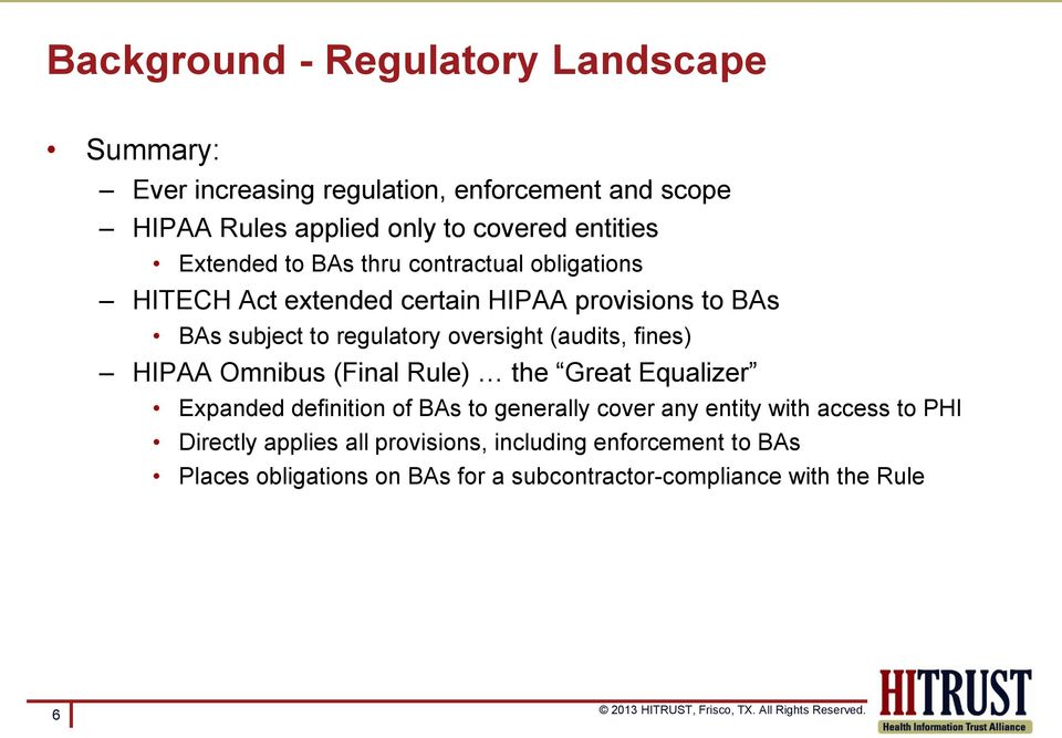 oversight (audits, fines) HIPAA Omnibus (Final Rule) the Great Equalizer Expanded definition of BAs to generally cover any entity with