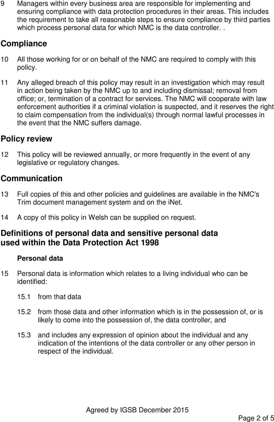 . Compliance 10 All those working for or on behalf of the NMC are required to comply with this policy.