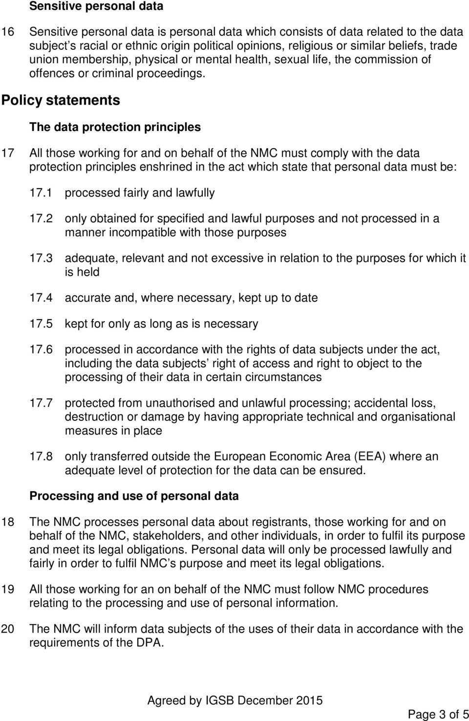 Policy statements The data protection principles 17 All those working for and on behalf of the NMC must comply with the data protection principles enshrined in the act which state that personal data