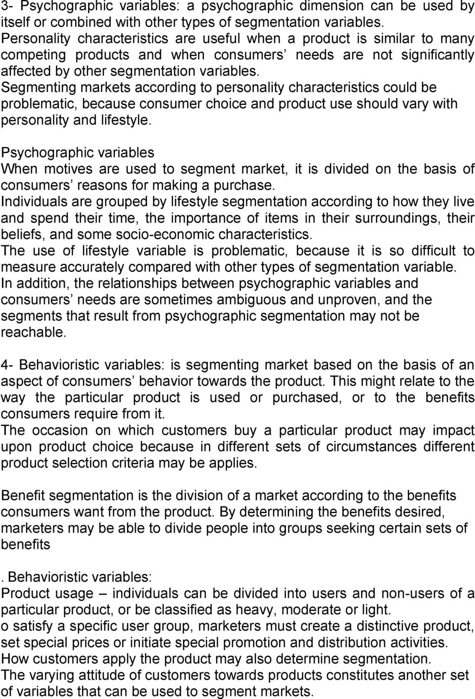 Segmenting markets according to personality characteristics could be problematic, because consumer choice and product use should vary with personality and lifestyle.