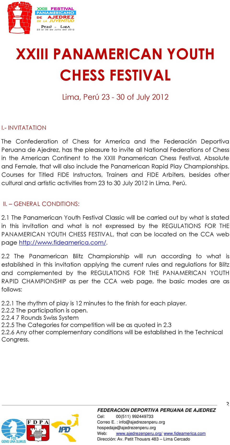 XXIII Panamerican Chess Festival, Absolute and Female, that will also include the Panamerican Rapid Play Championships, Courses for Titled FIDE Instructors, Trainers and FIDE Arbiters, besides other