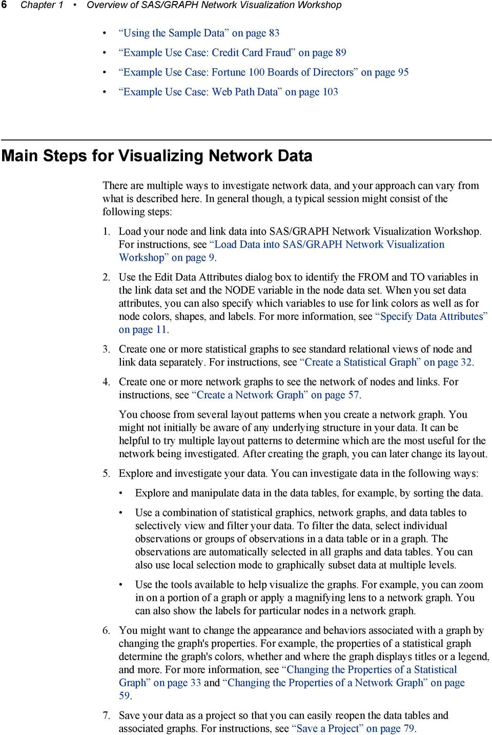 In general though, a typical session might consist of the following steps: 1. Load your node and link data into SAS/GRAPH Network Visualization Workshop.