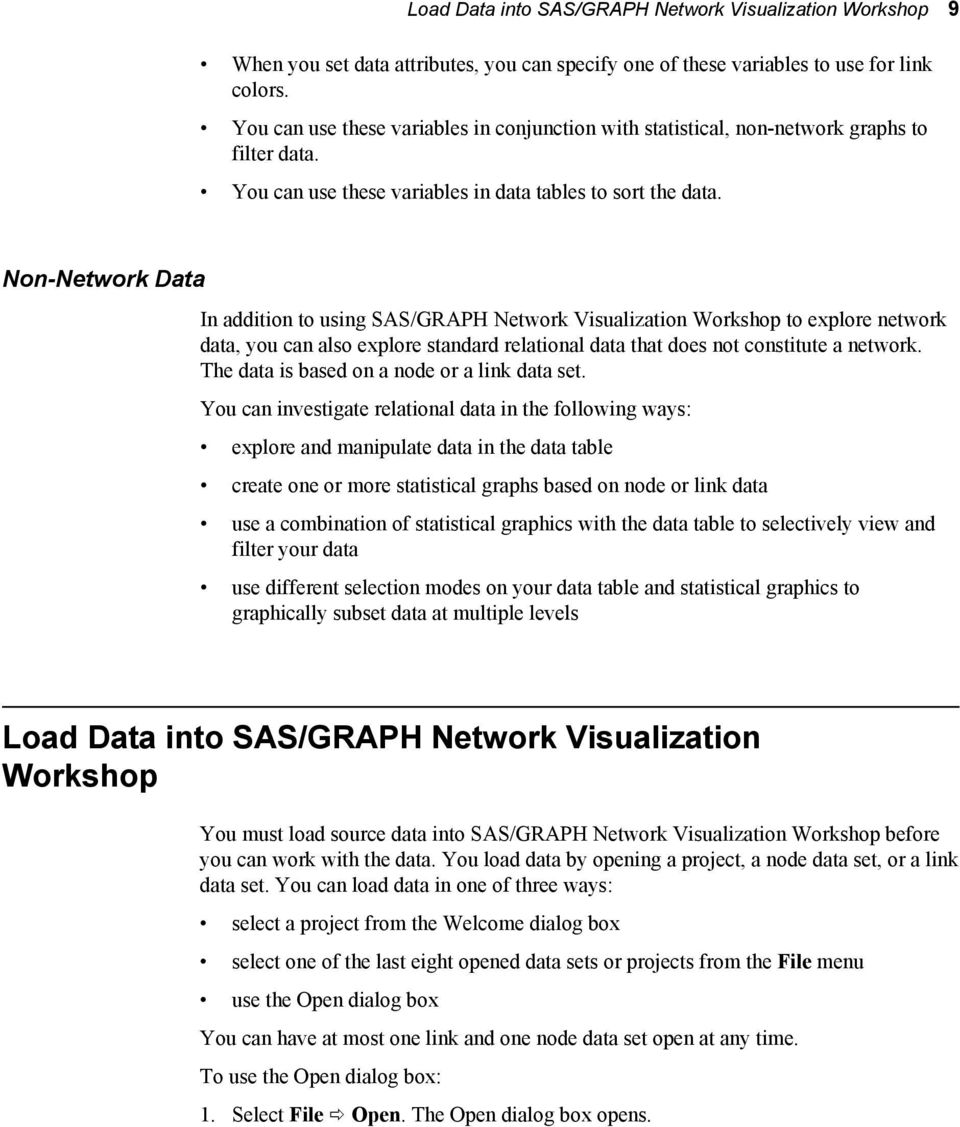Non-Network Data In addition to using SAS/GRAPH Network Visualization Workshop to explore network data, you can also explore standard relational data that does not constitute a network.